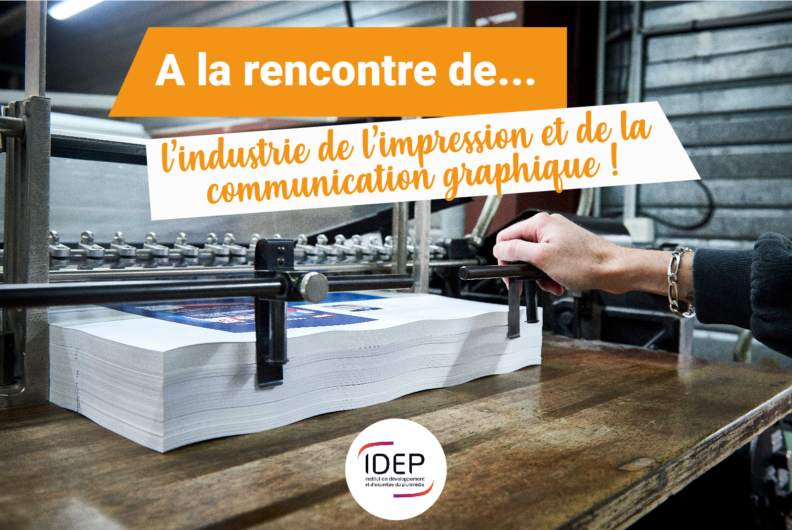 A la rencontre de... l'industrie de l'impression et de la communication graphique !